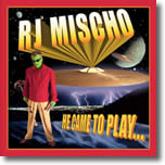 RJ Mischo - He Came To Play