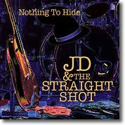 JD & The Straight Shot - Nothing To Hide