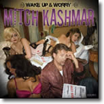 Mitch Kashmar - Wake Up & Worry