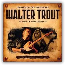 Walter Trout – Unspoiled By Progress