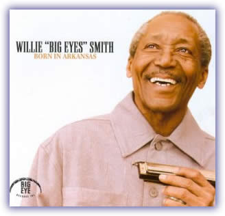 "Willie ""Big Eyes"" Smith – Born In Arkansas"